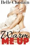 Warm Me Up by Belle Chastain