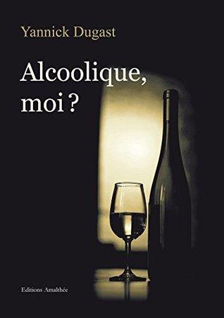 Alcoolique, moi ?