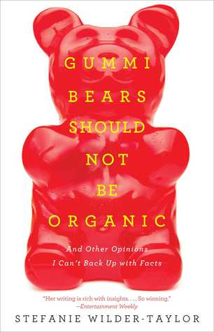 gummi-bears-should-not-be-organic-and-other-opinions-i-can-t-back-up-with-facts