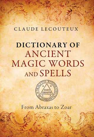 Dictionary of Ancient Magic Words and Spells: From Abraxas to Zoar