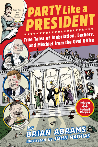 party-like-a-president-true-tales-of-inebriation-lechery-and-mischief-from-the-oval-office