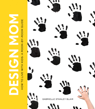 Design Mom: A Room-by-Room Guide to Living Well with Kids