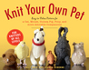 Knit Your Own Pet: Easy-to-Follow Patterns for a Cat, a Dog, Birds, Fish, Reptiles, and more