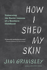 How I Shed My Skin: Unlearning the Racist Lessons of a Southern Childhood