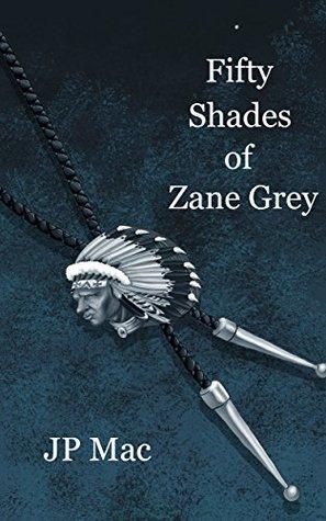 Fifty Shades of Zane Grey by JP Mac