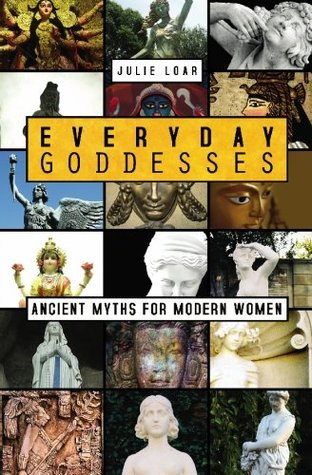 Everyday Goddesses: Ancient Myths for Modern Women