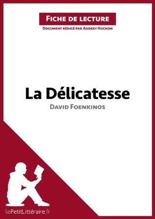 La Délicatesse de David Foenkinos (Fiche de lecture): Comprendre la littérature avec lePetitLittéraire.fr
