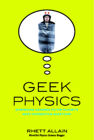 Geek Physics: Surprising Answers to the Planet's Most Interesting Questions (Wiley Pop Culture and History Series , #6)