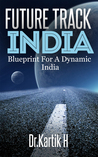 Future Track India: Blue Print for a Dynamic India