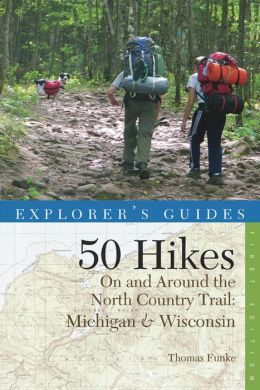 Explorer's Guide 50 Hikes On and Around the North Country Trail by Thomas Funke