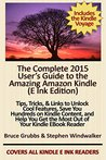 The Complete 2015 User's Guide to the Amazing Amazon Kindle: Tips, Tricks, & Links to Unlock Cool Features, Save You Hundreds on Kindle Content, and Help You Get the Most Out of Your Kindle