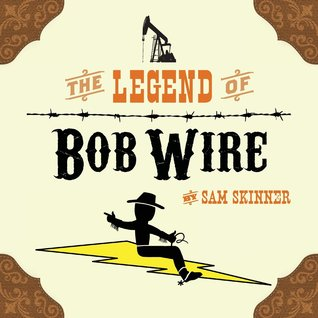 Ebook The Legend of Bob Wire by Sam  Skinner DOC!