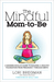The Mindful Mom-To-Be by Lori Bregman