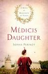 Médicis Daughter: A Novel of Marguerite de Valois