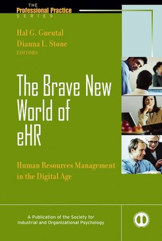 The Brave New World of eHR: Human Resources in the Digital Age (J-B SIOP Professional Practice Series)