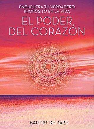 El poder del corazón (The Power of the Heart Spanish edition): Encuentra tu verdadero propósito en la vida (Atria Espanol)