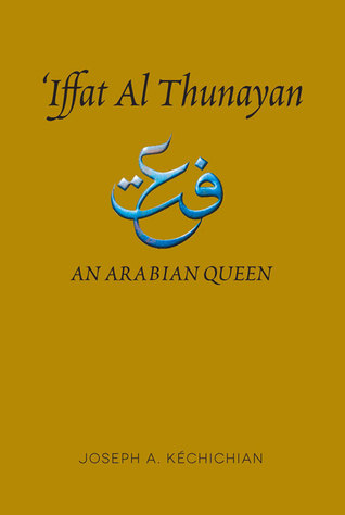 'Iffat al Thunayan: An Arabian Queen