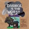 Divorce Is the Worst
