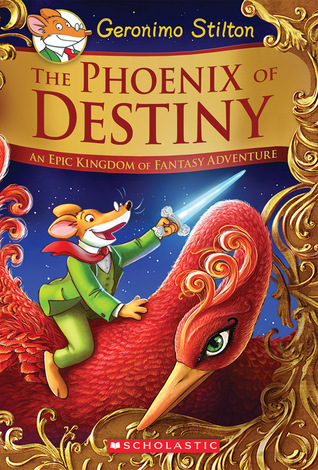 The Phoenix of Destiny (Geronimo Stilton and the Kingdom of Fantasy: Special Edition): An Epic Kingdom of Fantasy Adventure                  (Geronimo Stilton Special Edition #8)