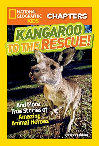 Kangaroo to the Rescue!: And More True Stories of Amazing Animal Heroes