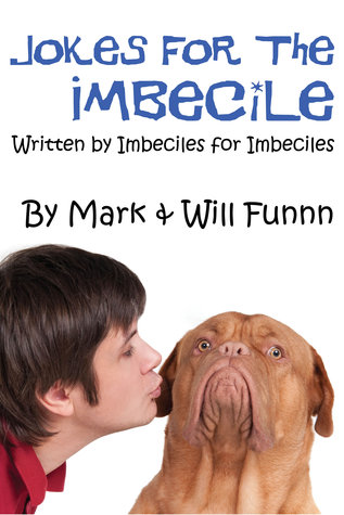jokes for the imbecile written by imbeciles for imbeciles by mark funnn