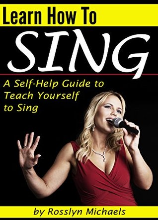 Learn How to Sing: A Self-Help Guide to Teach Yourself to Sing