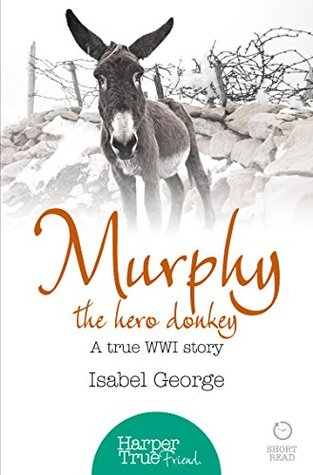Murphy the Hero Donkey: A true WW1 story (HarperTrue Friend - A Short Read)