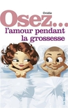 Osez ... faire l'amour pendant la grossesse by Ovidie