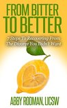 From Bitter To Better: 7 Steps To Recovering From The Divorce You Didn't Want