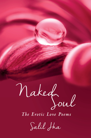 Naked Soul: The Erotic Love Poems by Salil Jha