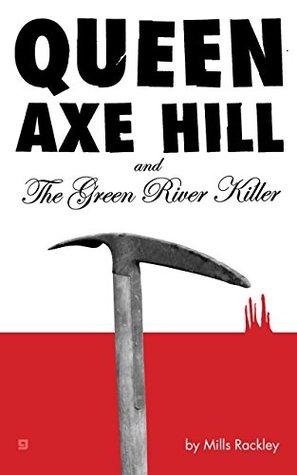 Queen Axe Hill and The Green River Killer: Bloody Nightmares from Seattle's Sleepiest Neighborhood