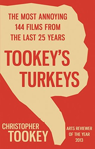 Tookey's Turkeys: The Most Annoying 144 Films From the Last 25 Years