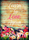 Learn To Love Again by Ellen Faith