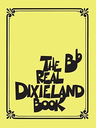 The Real Dixieland Book Songbook: B-Flat Instruments (Fake Book)
