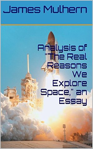 "Analysis of ""The Real Reasons We Explore Space,"" an Essay"