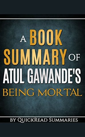 Being Mortal by Atul Gawande - A QuickRead Summary: Medicine and What Matters in the End