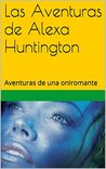 Las Aventuras de Alexa Huntington by Armando Dasilva