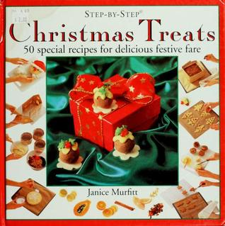 Christmas Treats: 50 Special Recipes for Delicious Festive Fare (Step-By-Step)