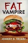 Fat Vampire by Johnny B. Truant