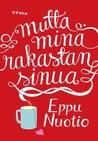 Mutta minä rakastan sinua by Eppu Nuotio