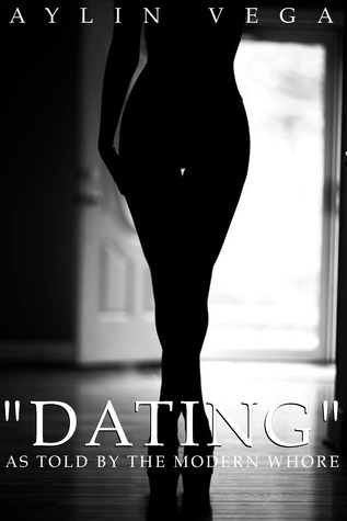 """""""Dating"""" As Told By The Modern Whore"""