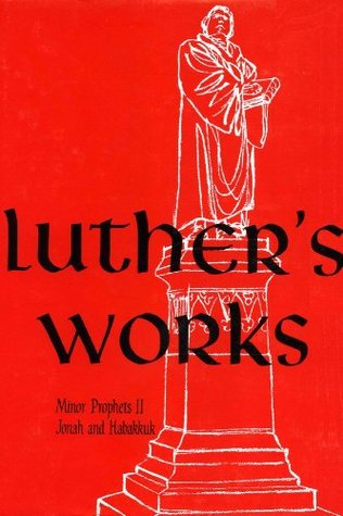 Lectures on the Minor Prophets II (Luther's Works, #19)