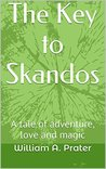 The Key to Skandos: A tale of adventure, love and magic