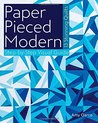 Paper Pieced Modern: 13 Stunning Quilts: Step-By-Step Visual Guide