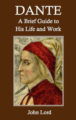 Dante: A Brief Guide to His Life and Work