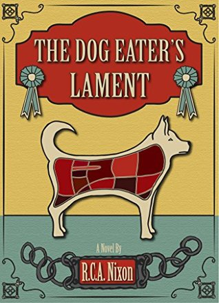 The Dog Eater's Lament by R.C.A. Nixon