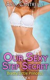 Our Sexy Step Secret (Bratty Little Princess, #4)