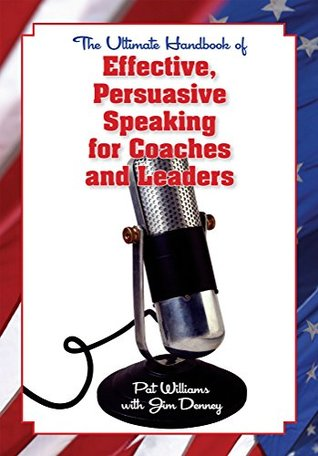 The Ultimate Handbook of Effective, Persuasive Speaking for Coaches and Leaders