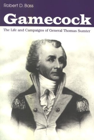 Gamecock: The Life and Campaigns of General Thomas Sumter