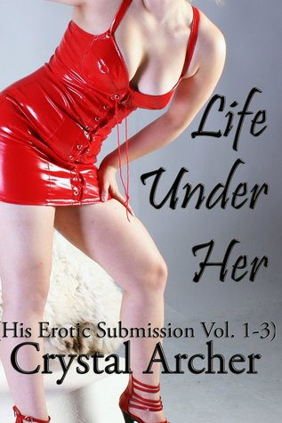 Life Under Her (Femdom, BDSM, Foot Fetish, Cuckolding) (His Erotic Submission Collection Book 1)